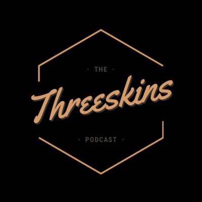 The Threeskins Podcast