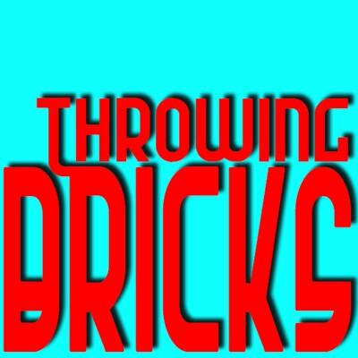Throwing Bricks