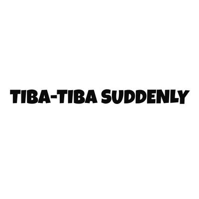 Tiba-Tiba Suddenly