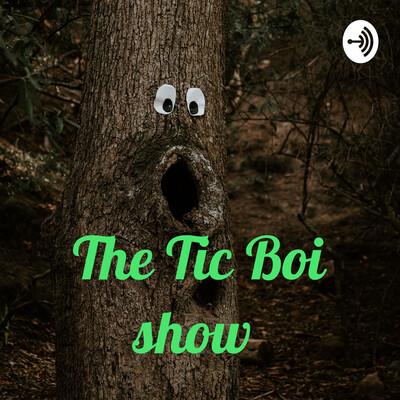The Tic Boi show