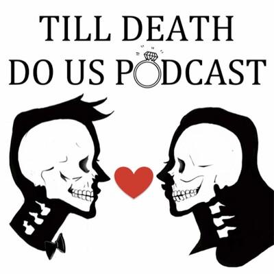 Till Death Do Us Podcast