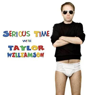 Serious Time with Taylor Williamson