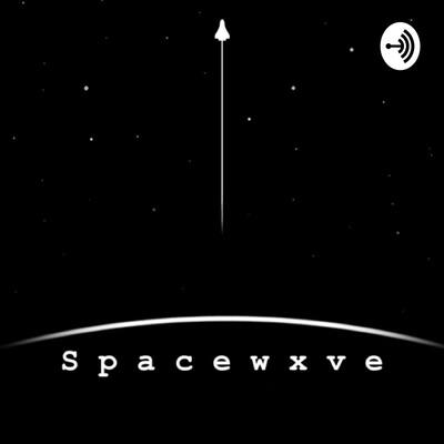 Spacewxve Podcast