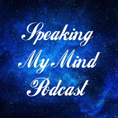 Speaking My Mind Podcast