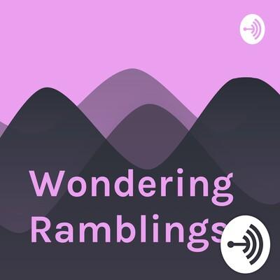 Wondering Ramblings