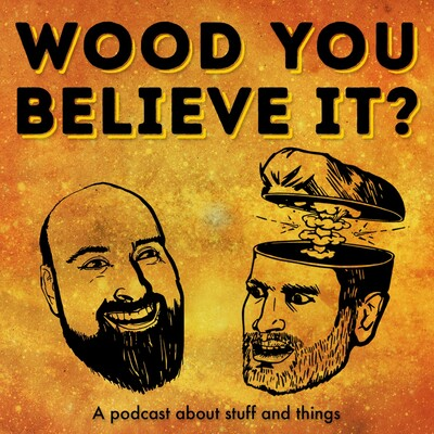 Wood You Believe It Podcast