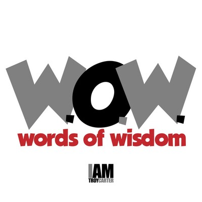 Words of Wisdom aka W.O.W. Wednesdays