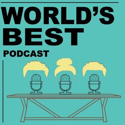 Worlds Best Podcast