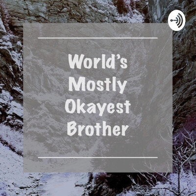 Worlds Mostly Okayest Brother