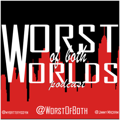 Worst of Both Worlds Podcast