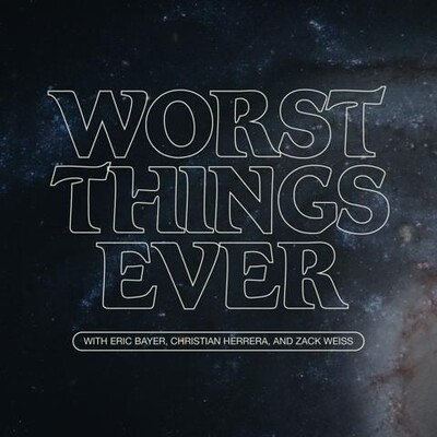 Worst Things Ever