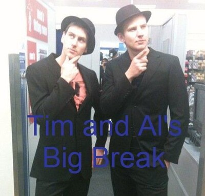 Tim and Al's Big Break