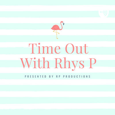 Time Out With Rhys P