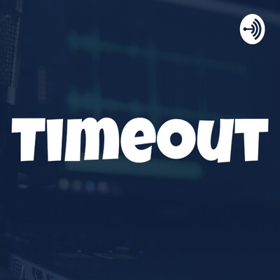 Timeout Podcast
