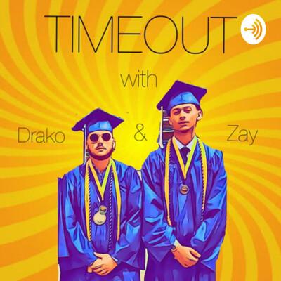 TIMEOUT with Drako & Zay