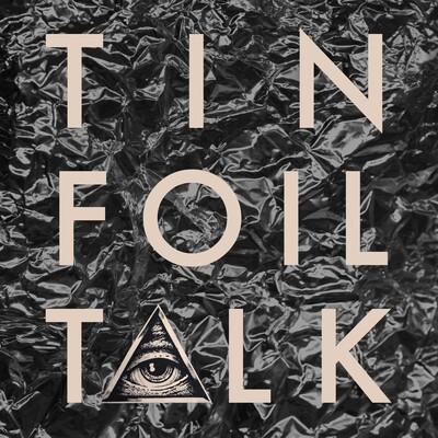 TIN FOIL TALK