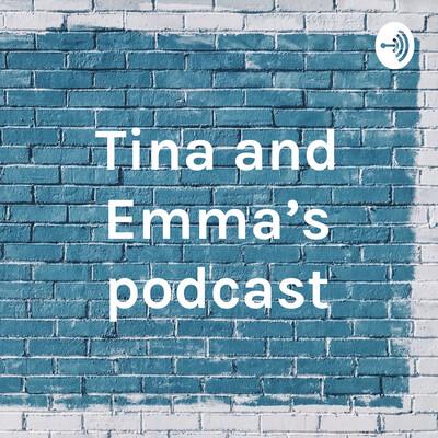Tina and Emma's podcast