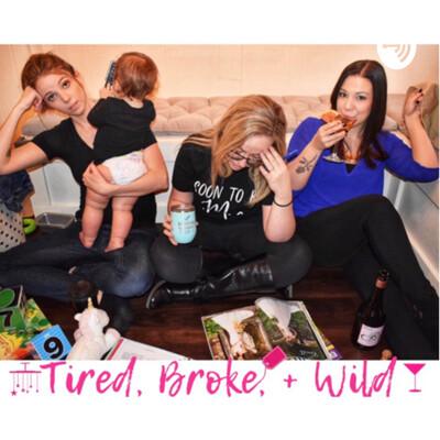 Tired, Broke, + Wild