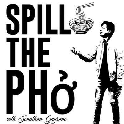Spill The Pho w/ Jonathan Gaurano