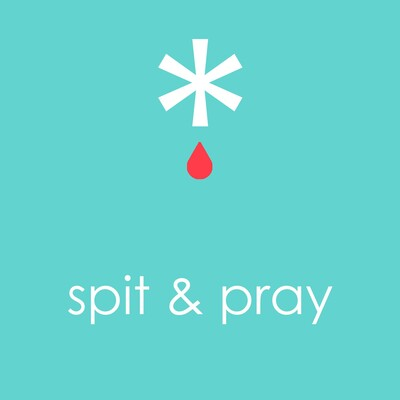 Spit and Pray