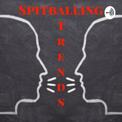 Spitballing Trends