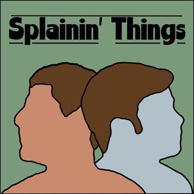 Splainin' Things!