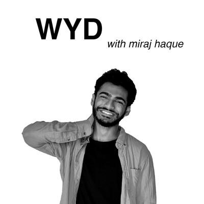 WYD with Miraj Haque