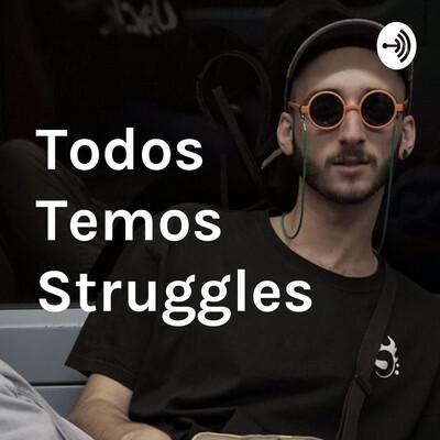Todos Temos Struggles