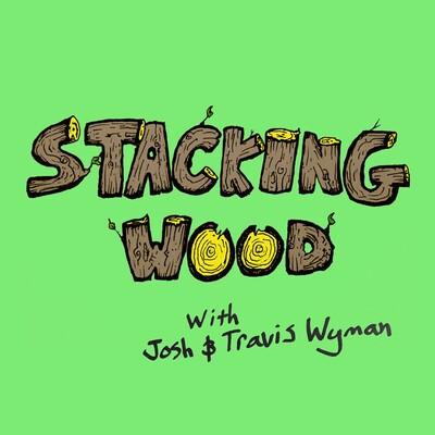 Stacking Wood with Josh and Travis Wyman