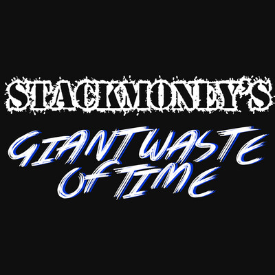 Stackmoney's Giant Waste Of Time