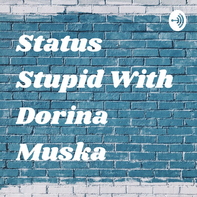 Status Stupid With Dorina Muska