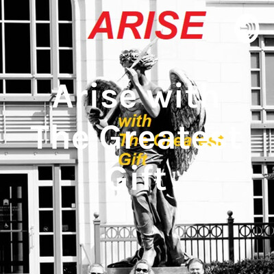 Arise with The Greatest Gift