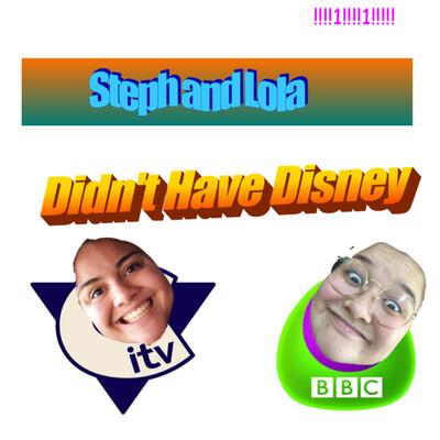 Steph & Lola Didn't Have Disney