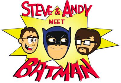 Steve and Andy Meet Batman