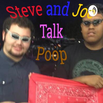 Steve and Joe Talk poop