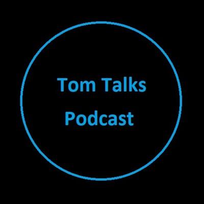 Tom Talks Podcast