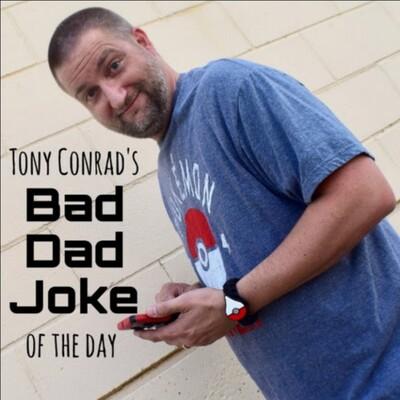 Tony Conrad's Bad Dad Joke Of The Day