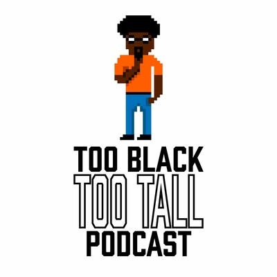 Too Black Too Tall Podcast