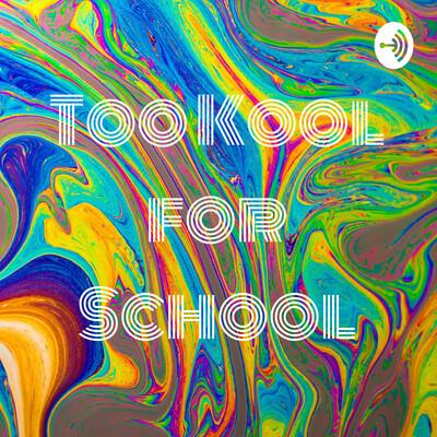 Too Kool for School