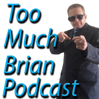 Too Much Brian Podcast
