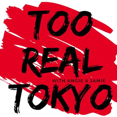 Too Real Tokyo