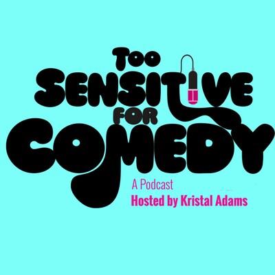 Too Sensitive for Comedy Podcast