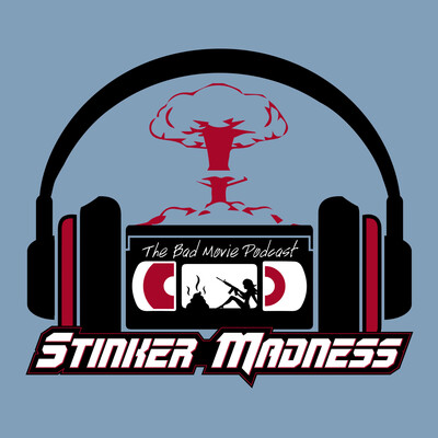 Stinker Madness - The Bad Movie Podcast