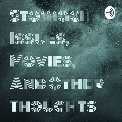 Stomach Issues, Movies, And Other Thoughts