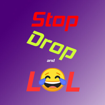 Stop Drop and LOL