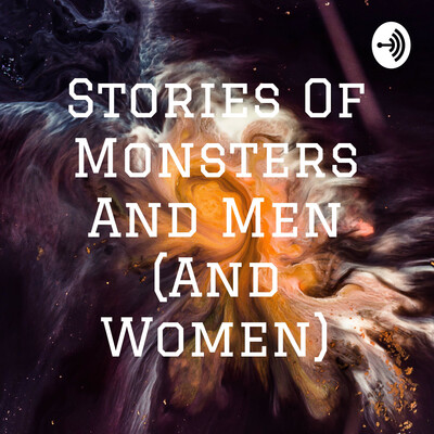 Stories Of Monsters And Men (And Women)