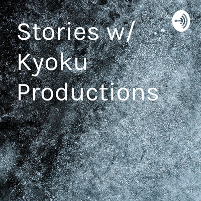 Stories w/ Kyoku Productions