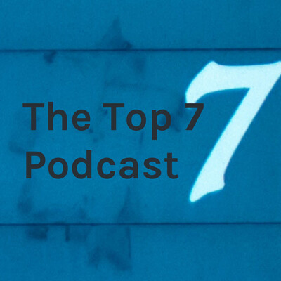 The Top 7 Podcast