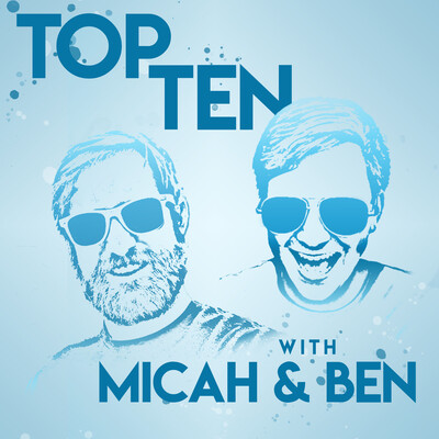 Top Ten with Micah & Ben