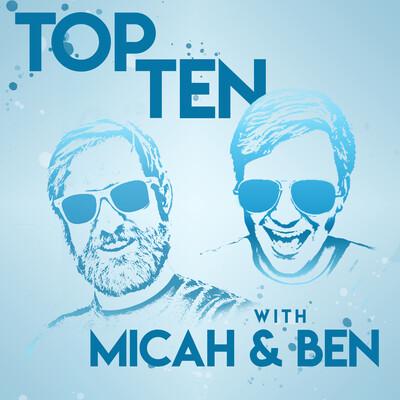 Top Ten with Micah & Ben